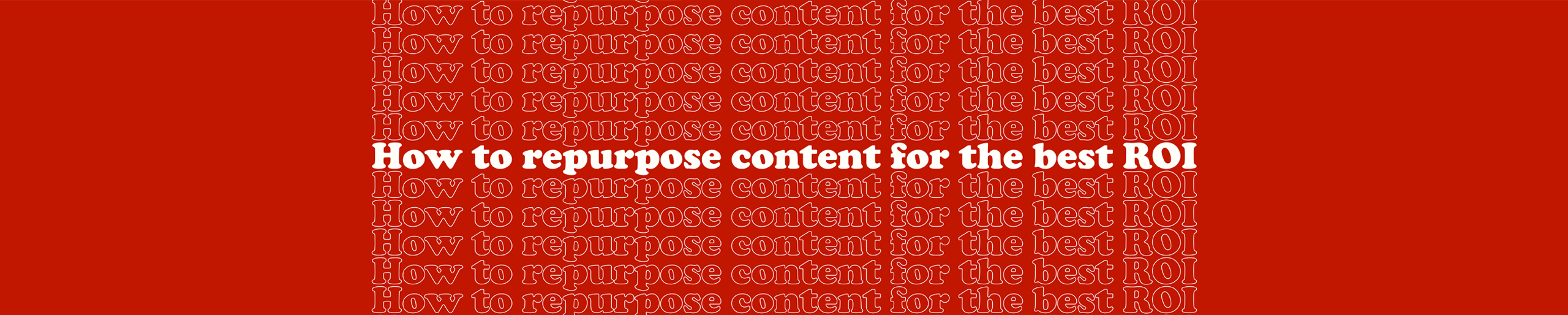 content marketing How to repurpose content for the best ROI